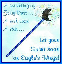 A sprinkling of fairy dust... A wish upon a star... Let you spirit soar on eagle's wings!